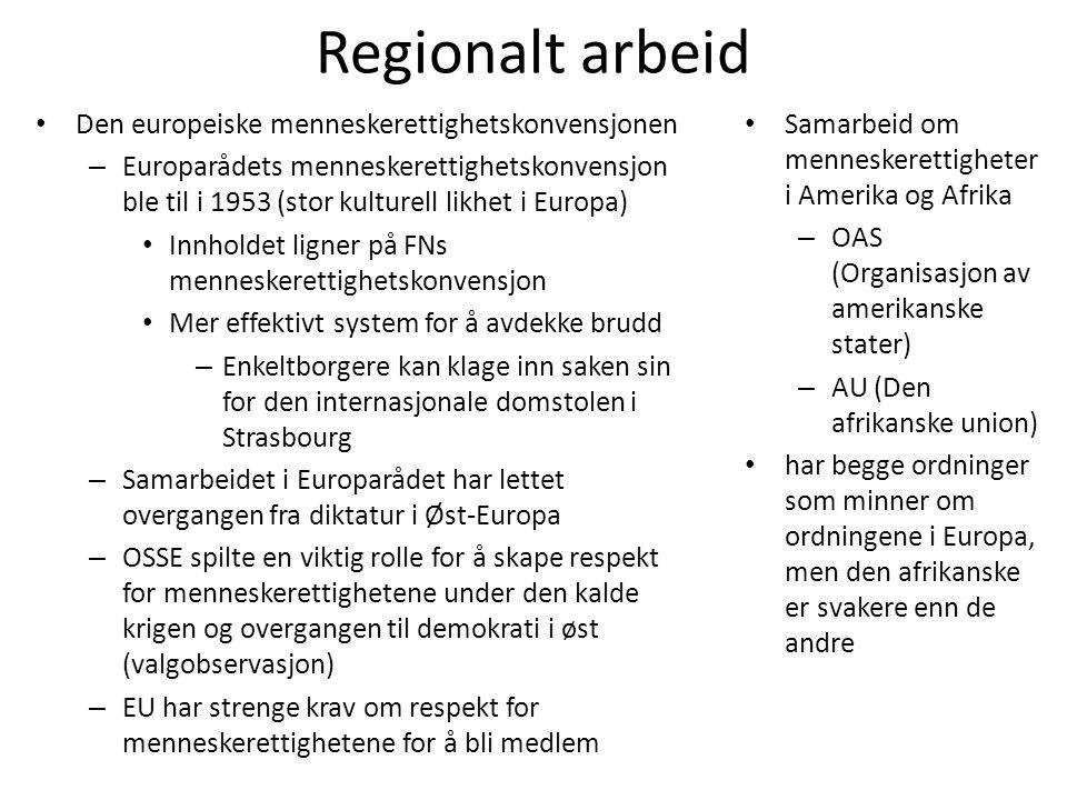 Regionalt arbeid • Den europeiske menneskerettighetskonvensjonen – Europarådets menneskerettighetskonvensjon ble til i 1953 (stor kulturell likhet i E