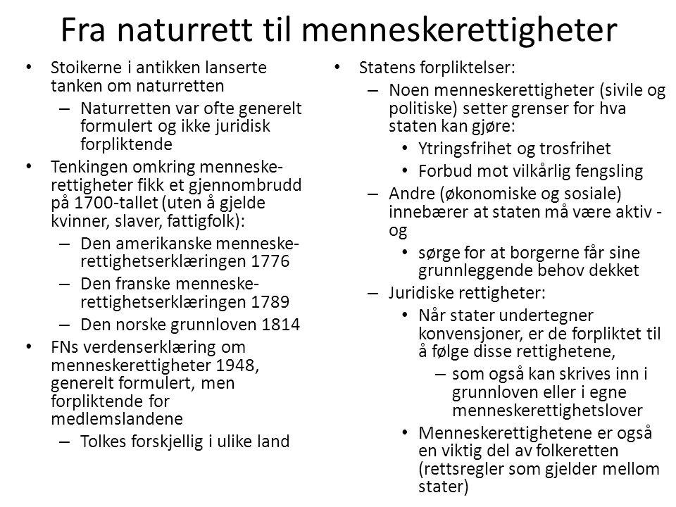 Fra naturrett til menneskerettigheter •S•Stoikerne i antikken lanserte tanken om naturretten –N–Naturretten var ofte generelt formulert og ikke juridi
