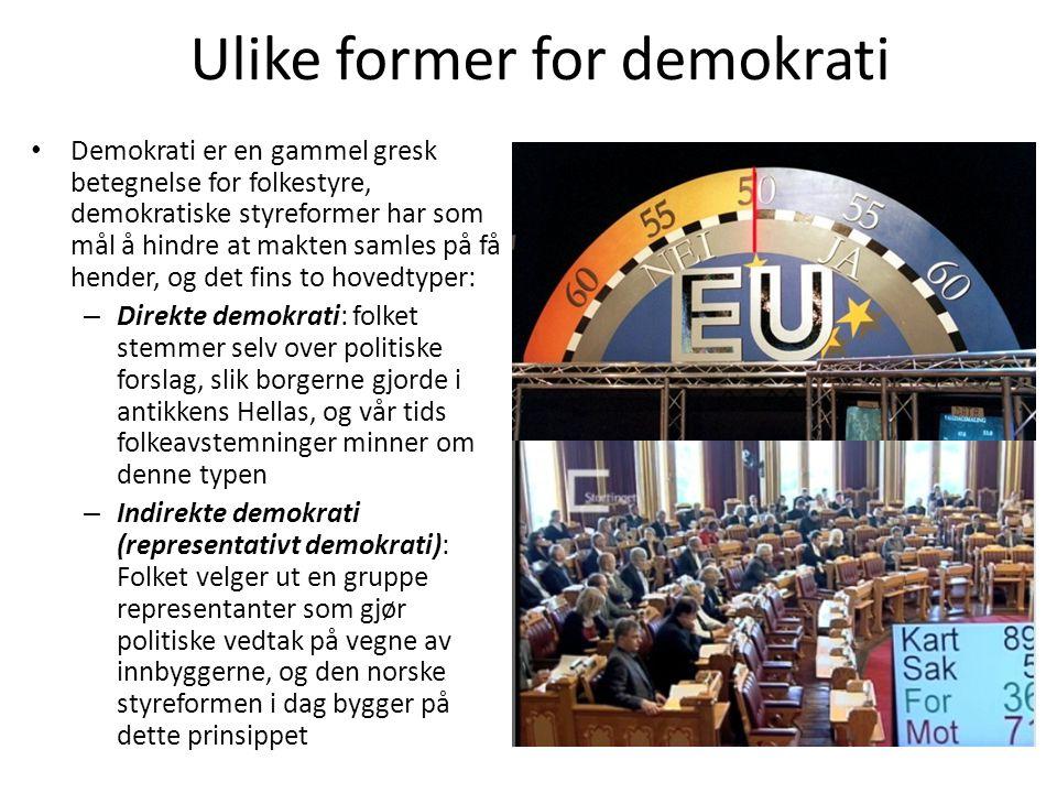 Ulike former for demokrati • Demokrati er en gammel gresk betegnelse for folkestyre, demokratiske styreformer har som mål å hindre at makten samles på