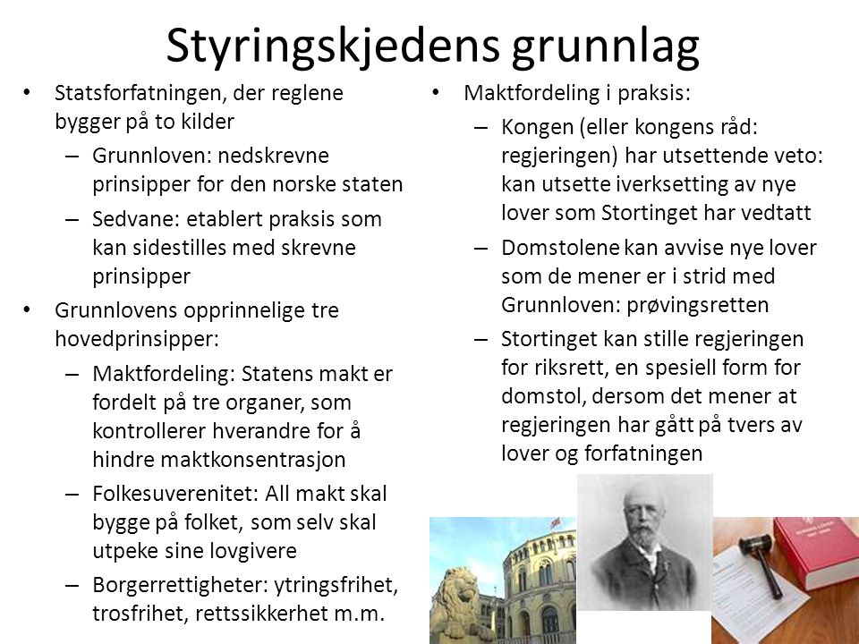 Styringskjedens grunnlag • Statsforfatningen, der reglene bygger på to kilder – Grunnloven: nedskrevne prinsipper for den norske staten – Sedvane: eta