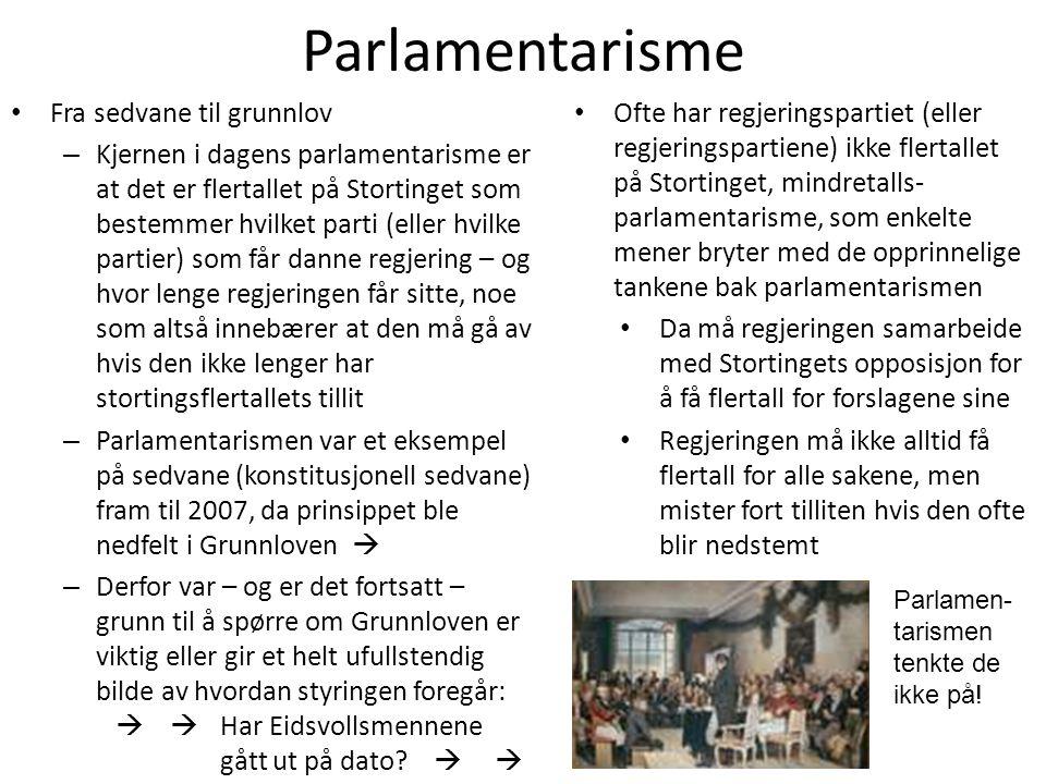 Parlamentarisme • Fra sedvane til grunnlov – Kjernen i dagens parlamentarisme er at det er flertallet på Stortinget som bestemmer hvilket parti (eller
