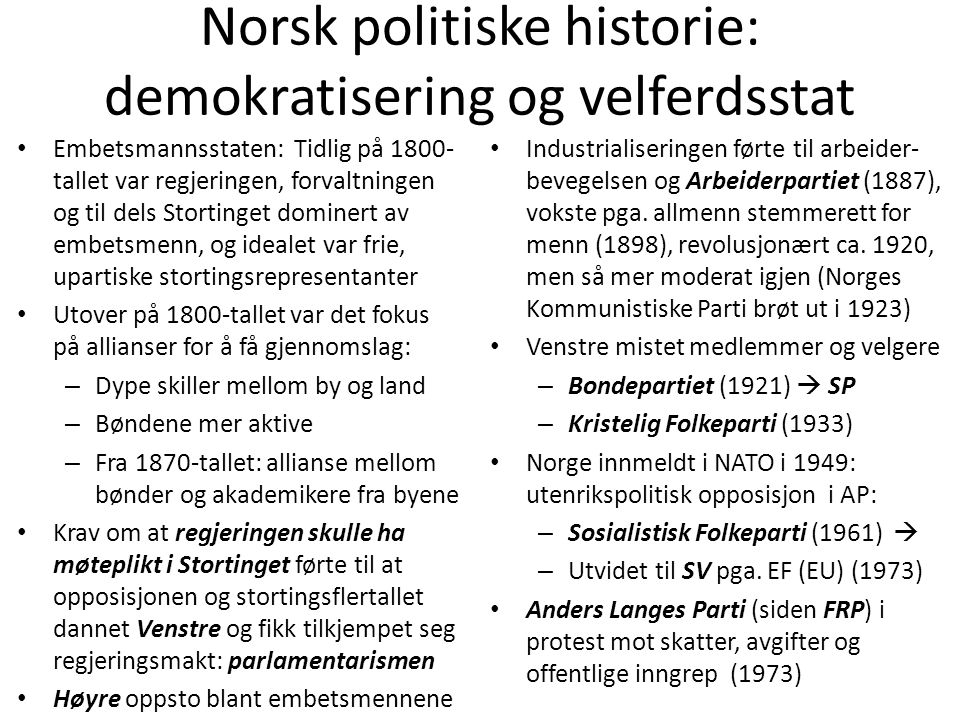 Norsk politiske historie: demokratisering og velferdsstat • Embetsmannsstaten: Tidlig på 1800- tallet var regjeringen, forvaltningen og til dels Stort