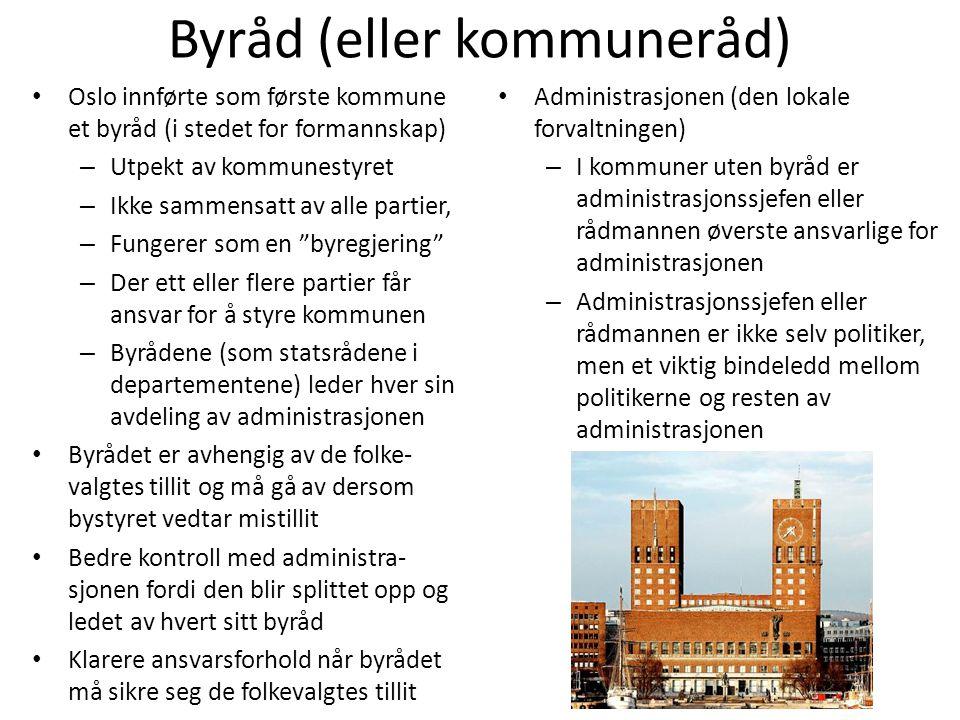 Byråd (eller kommuneråd) • Oslo innførte som første kommune et byråd (i stedet for formannskap) – Utpekt av kommunestyret – Ikke sammensatt av alle pa
