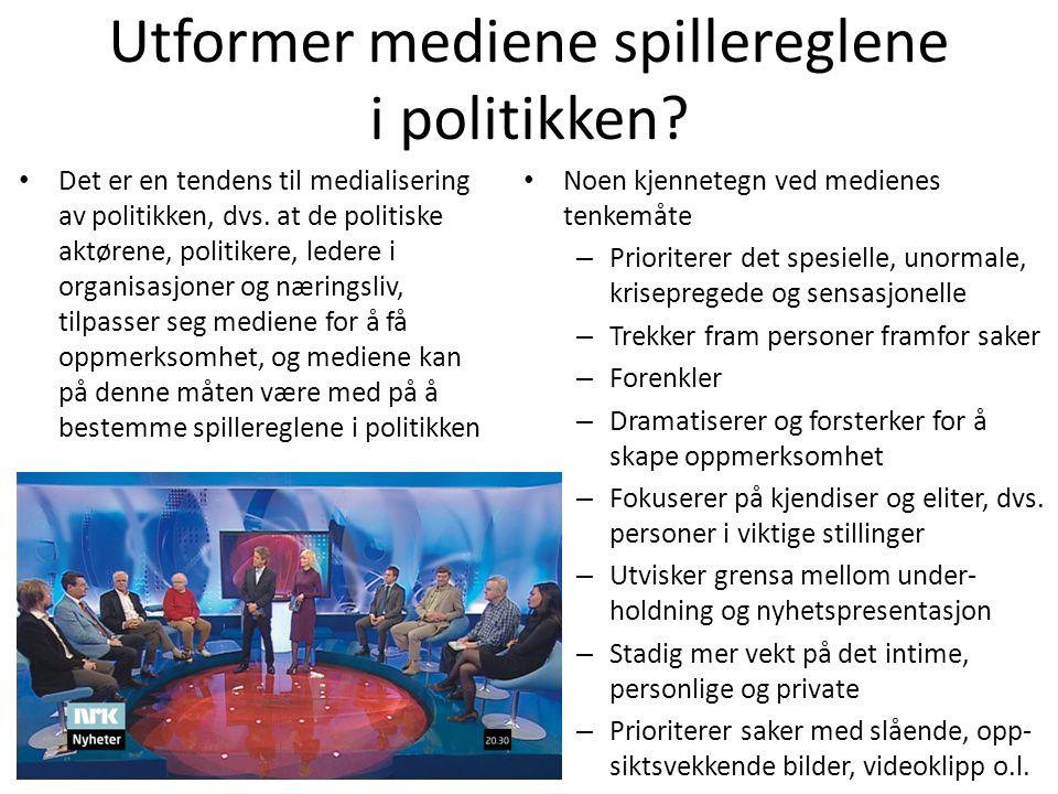 Utformer mediene spillereglene i politikken? • Det er en tendens til medialisering av politikken, dvs. at de politiske aktørene, politikere, ledere i
