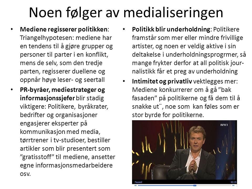 Noen følger av medialiseringen • Mediene regisserer politikken: Triangelhypotesen: mediene har en tendens til å gjøre grupper og personer til parter i