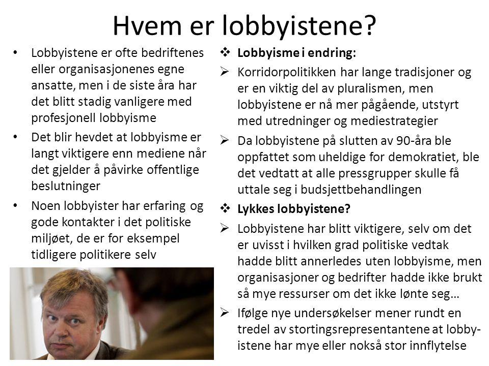 Hvem er lobbyistene? • Lobbyistene er ofte bedriftenes eller organisasjonenes egne ansatte, men i de siste åra har det blitt stadig vanligere med prof