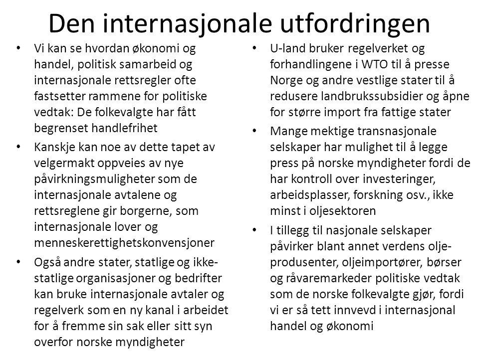 Den internasjonale utfordringen • Vi kan se hvordan økonomi og handel, politisk samarbeid og internasjonale rettsregler ofte fastsetter rammene for po