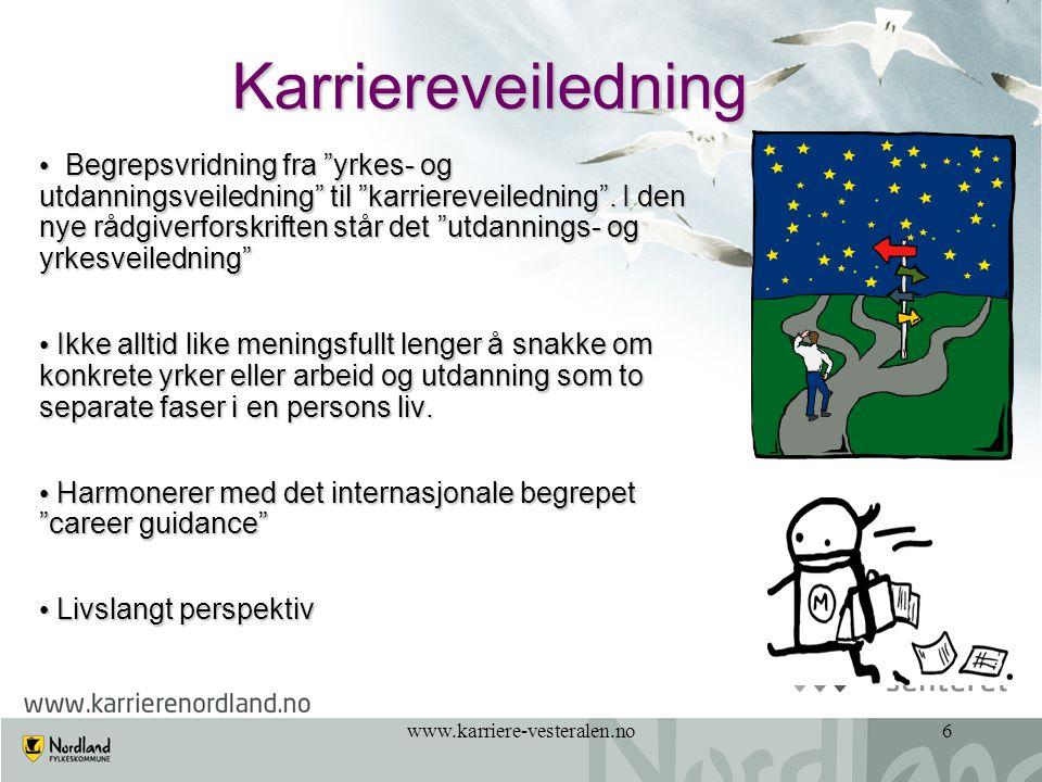 """www.karriere-vesteralen.no6 Karriereveiledning • Begrepsvridning fra """"yrkes- og utdanningsveiledning"""" til """"karriereveiledning"""". I den nye rådgiverfors"""