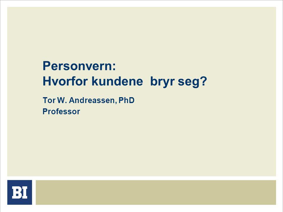 Personvern: Hvorfor kundene bryr seg Tor W. Andreassen, PhD Professor