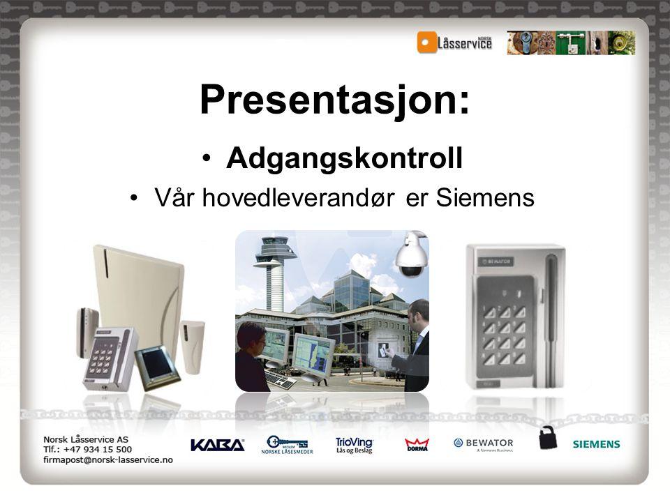 Presentasjon: •Adgangskontroll •Vår hovedleverandør er Siemens