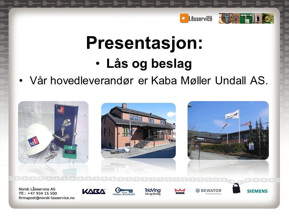 Presentasjon: •Lås og beslag •Vår hovedleverandør er Kaba Møller Undall AS.