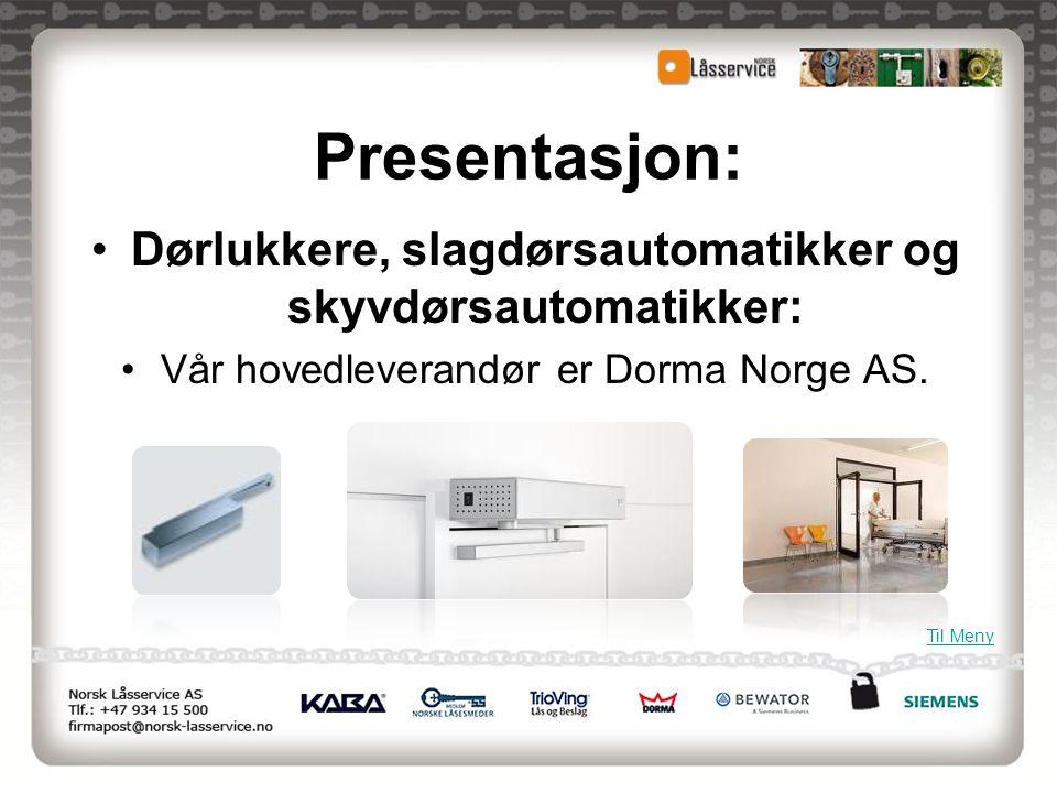 Presentasjon: •Dørlukkere, slagdørsautomatikker og skyvdørsautomatikker: •Vår hovedleverandør er Dorma Norge AS. Til Meny