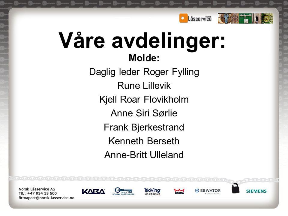 Våre avdelinger: Molde: Daglig leder Roger Fylling Rune Lillevik Kjell Roar Flovikholm Anne Siri Sørlie Frank Bjerkestrand Kenneth Berseth Anne-Britt