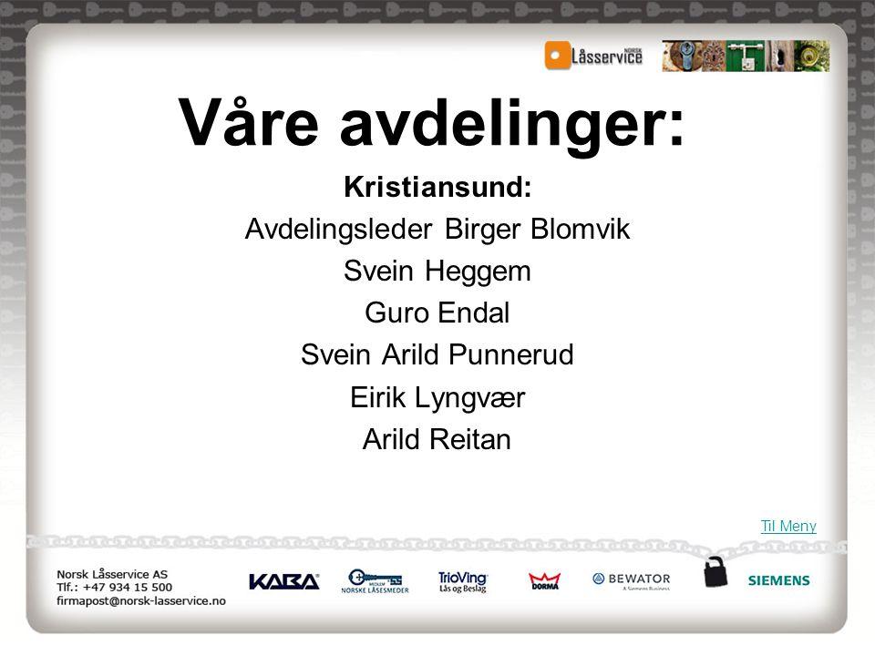 Kristiansund: Avdelingsleder Birger Blomvik Svein Heggem Guro Endal Svein Arild Punnerud Eirik Lyngvær Arild Reitan Til Meny Våre avdelinger: