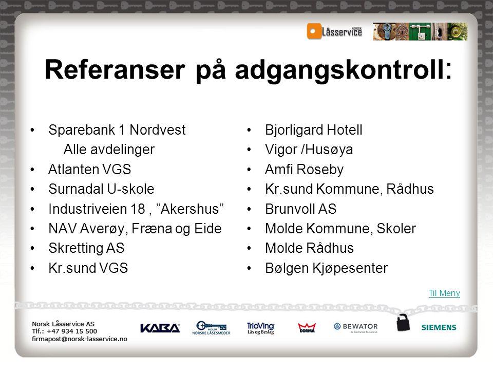 "Referanser på adgangskontroll : •Sparebank 1 Nordvest Alle avdelinger •Atlanten VGS •Surnadal U-skole •Industriveien 18, ""Akershus"" •NAV Averøy, Fræna"