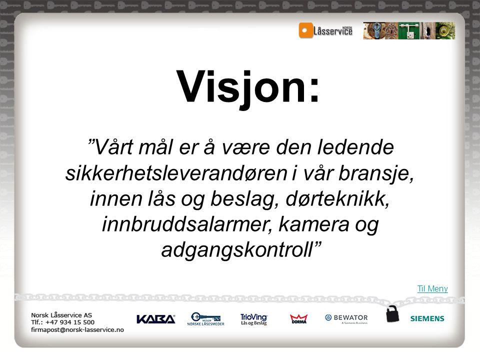 """Visjon: """"Vårt mål er å være den ledende sikkerhetsleverandøren i vår bransje, innen lås og beslag, dørteknikk, innbruddsalarmer, kamera og adgangskont"""