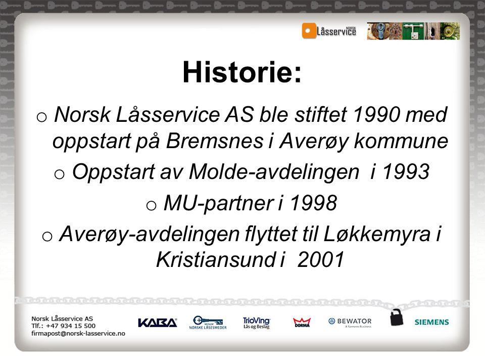 Historie: o Norsk Låsservice AS ble stiftet 1990 med oppstart på Bremsnes i Averøy kommune o Oppstart av Molde-avdelingen i 1993 o MU-partner i 1998 o