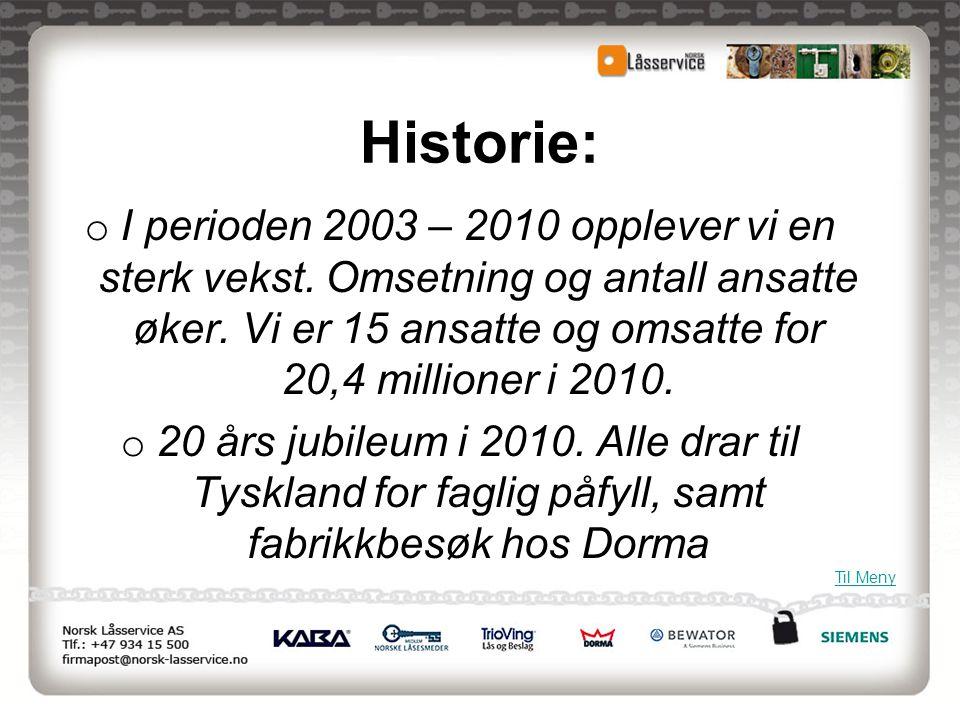 Historie: o I perioden 2003 – 2010 opplever vi en sterk vekst. Omsetning og antall ansatte øker. Vi er 15 ansatte og omsatte for 20,4 millioner i 2010