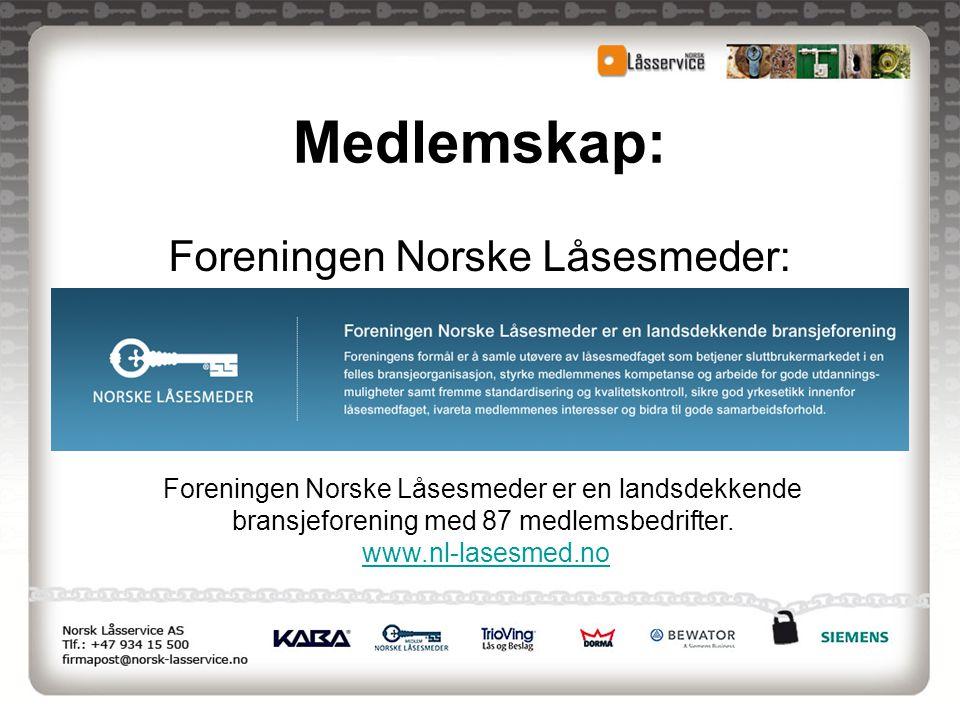 Medlemskap: Foreningen Norske Låsesmeder: Foreningen Norske Låsesmeder er en landsdekkende bransjeforening med 87 medlemsbedrifter. www.nl-lasesmed.no