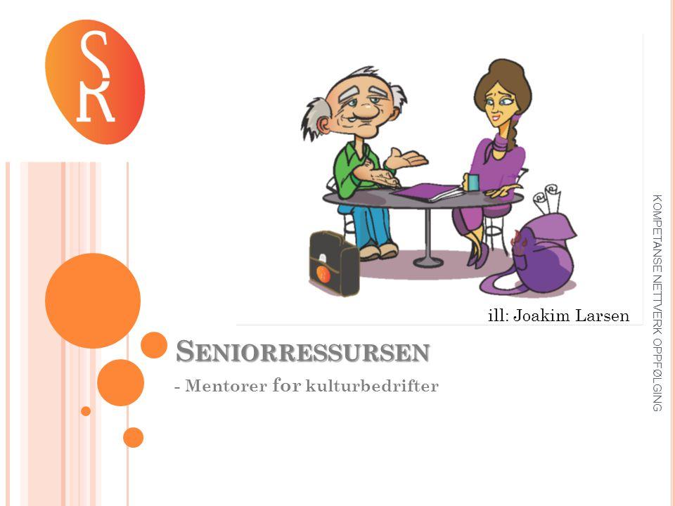 Agenda: • Utgangspunkt for oppstart av Seniorressursen – mentorer for kulturbedrifter • Mulighetene i Seniorressursens nettverk.