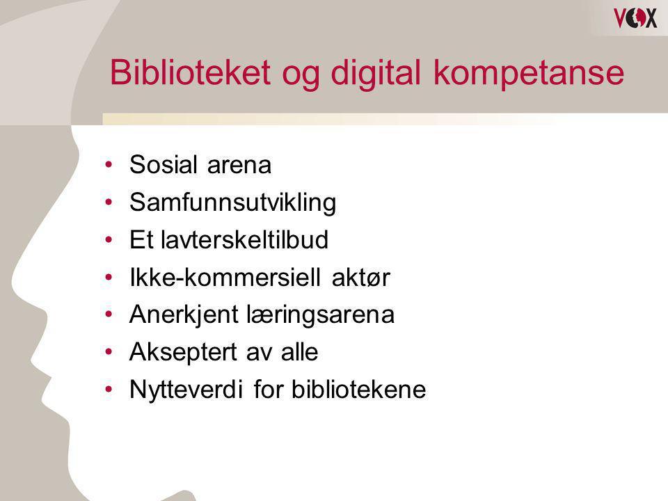 Biblioteket og digital kompetanse •Sosial arena •Samfunnsutvikling •Et lavterskeltilbud •Ikke-kommersiell aktør •Anerkjent læringsarena •Akseptert av