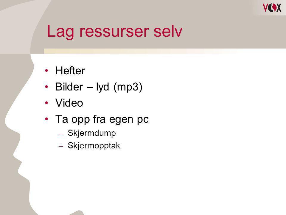 Lag ressurser selv •Hefter •Bilder – lyd (mp3) •Video •Ta opp fra egen pc – Skjermdump – Skjermopptak