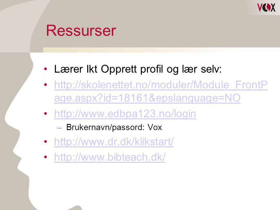 Ressurser •Lærer Ikt Opprett profil og lær selv: •http://skolenettet.no/moduler/Module_FrontP age.aspx?id=18161&epslanguage=NOhttp://skolenettet.no/moduler/Module_FrontP age.aspx?id=18161&epslanguage=NO •http://www.edbpa123.no/loginhttp://www.edbpa123.no/login – Brukernavn/passord: Vox •http://www.dr.dk/klikstart/http://www.dr.dk/klikstart/ •http://www.bibteach.dk/http://www.bibteach.dk/