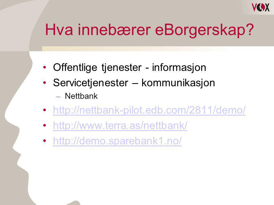 Hva innebærer eBorgerskap? •Offentlige tjenester - informasjon •Servicetjenester – kommunikasjon – Nettbank •http://nettbank-pilot.edb.com/2811/demo/h