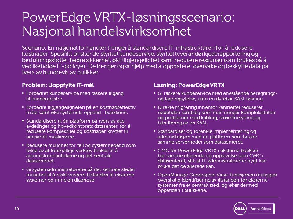 15 PowerEdge VRTX-løsningsscenario: Nasjonal handelsvirksomhet Scenario: En nasjonal forhandler trenger å standardisere IT-infrastrukturen for å redusere kostnader.