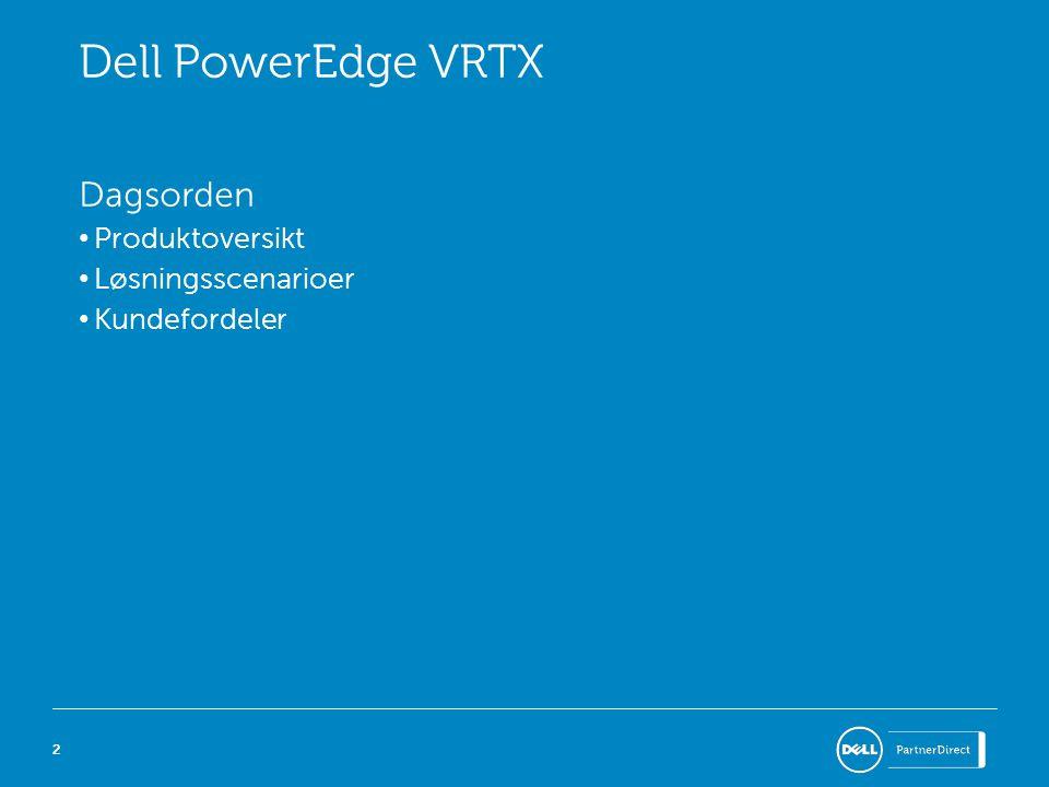 22 Dell PowerEdge VRTX Dagsorden • Produktoversikt • Løsningsscenarioer • Kundefordeler