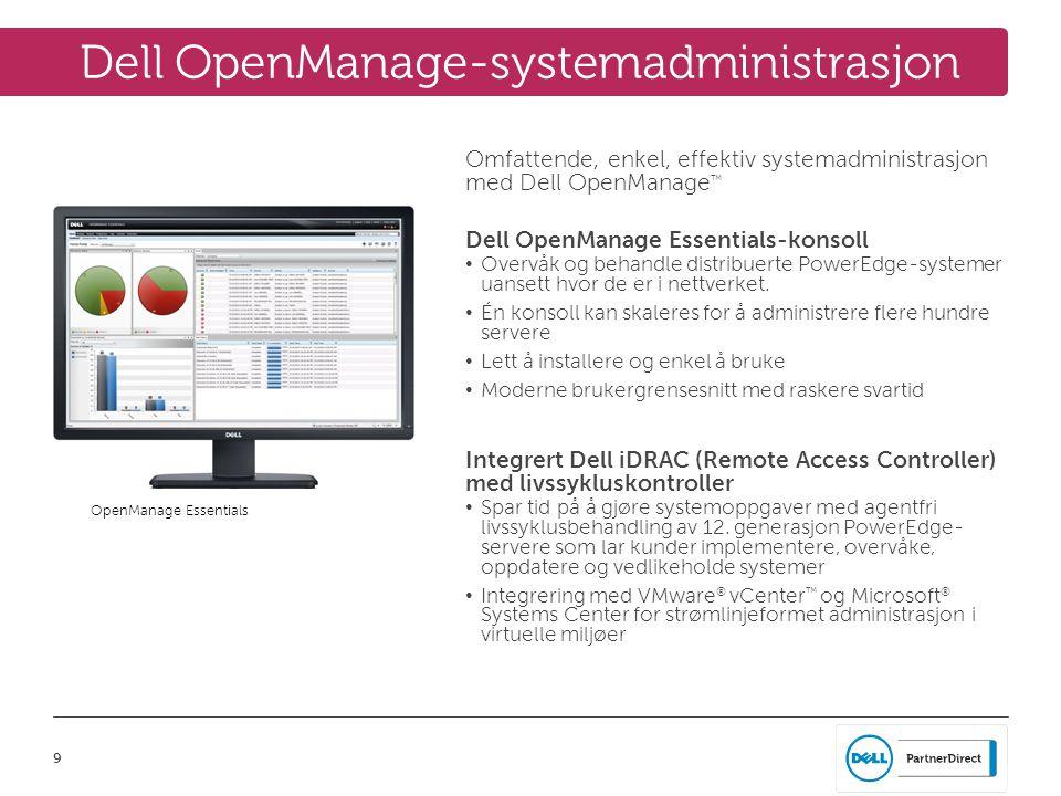 9 Dell OpenManage-systemadministrasjon Omfattende, enkel, effektiv systemadministrasjon med Dell OpenManage ™ Dell OpenManage Essentials-konsoll • Overvåk og behandle distribuerte PowerEdge-systemer uansett hvor de er i nettverket.