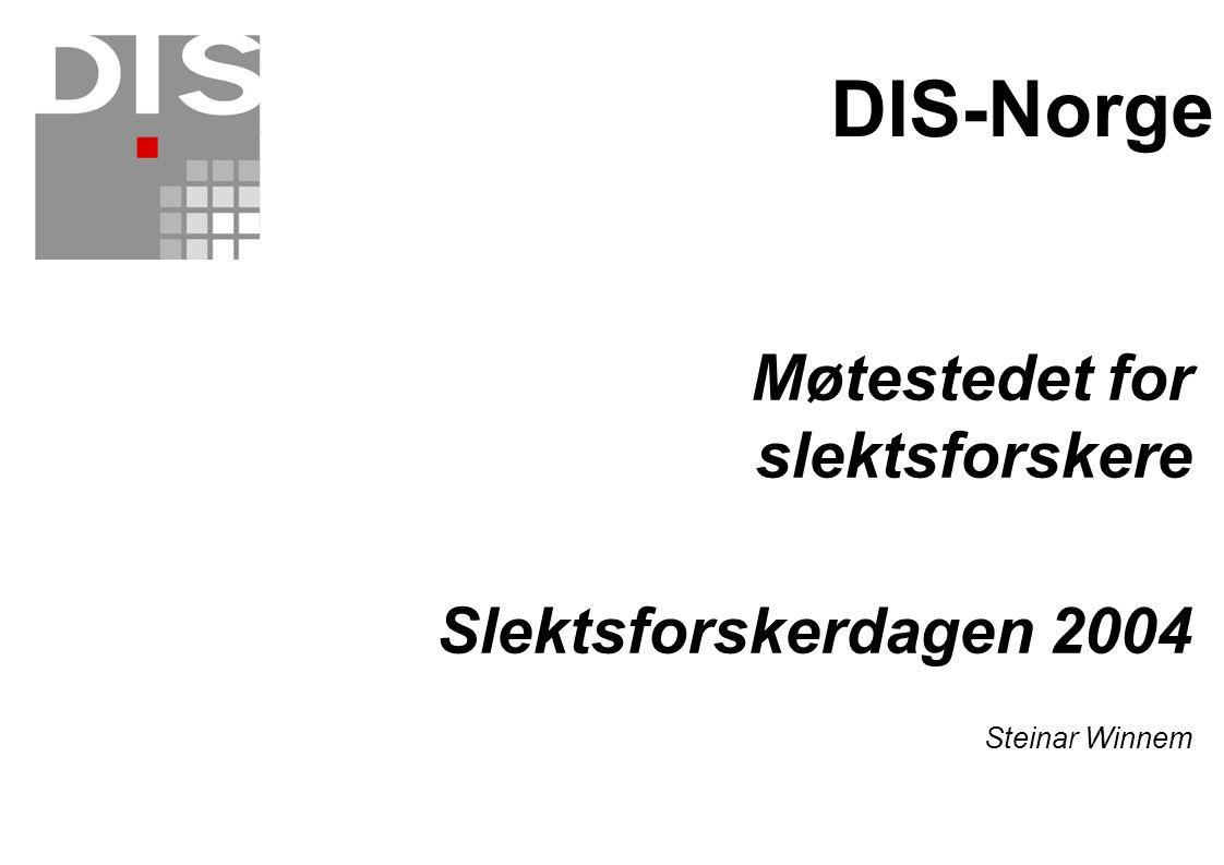 Møtestedet for slektsforskere Slektsforskerdagen 2004 Steinar Winnem DIS-Norge