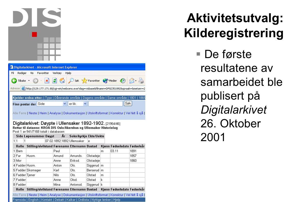  De første resultatene av samarbeidet ble publisert på Digitalarkivet 26. Oktober 2001 Aktivitetsutvalg: Kilderegistrering