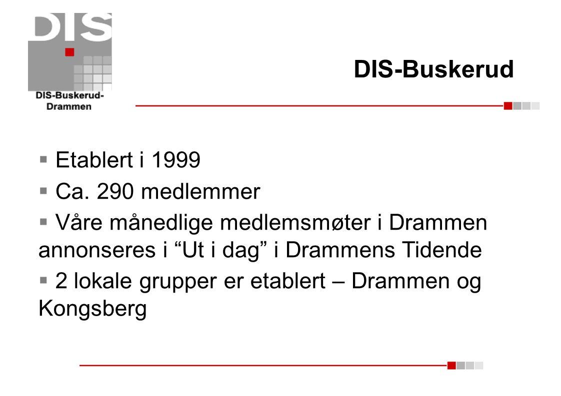 """DIS-Buskerud  Etablert i 1999  Ca. 290 medlemmer  Våre månedlige medlemsmøter i Drammen annonseres i """"Ut i dag"""" i Drammens Tidende  2 lokale grupp"""