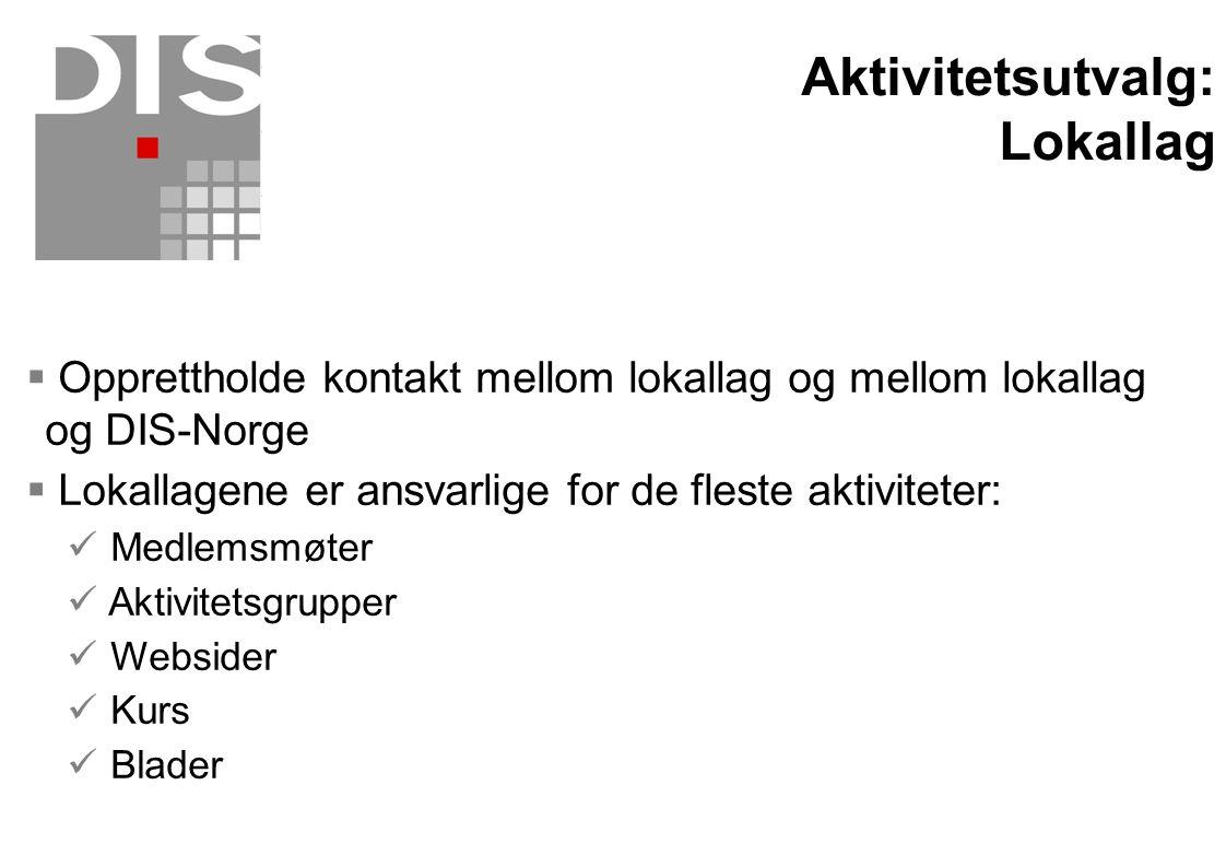  Opprettholde kontakt mellom lokallag og mellom lokallag og DIS-Norge  Lokallagene er ansvarlige for de fleste aktiviteter:  Medlemsmøter  Aktivit