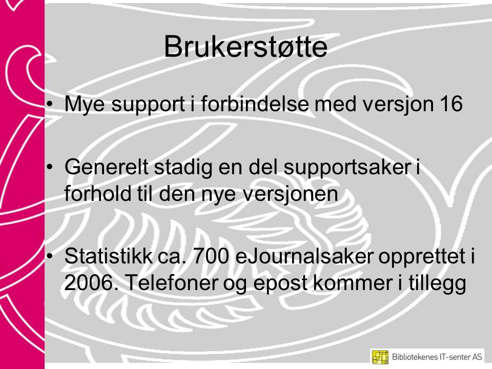 Brukerstøtte •Mye support i forbindelse med versjon 16 •Generelt stadig en del supportsaker i forhold til den nye versjonen •Statistikk ca.