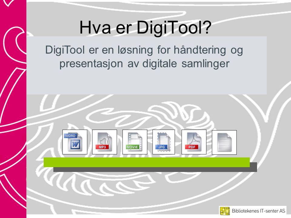 DigiTool er en løsning for håndtering og presentasjon av digitale samlinger Hva er DigiTool?