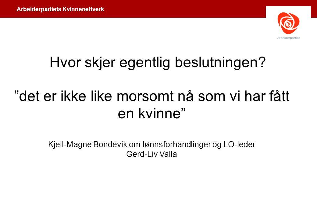 """Arbeiderpartiets Kvinnenettverk Hvor skjer egentlig beslutningen? """"det er ikke like morsomt nå som vi har fått en kvinne"""" Kjell-Magne Bondevik om lønn"""