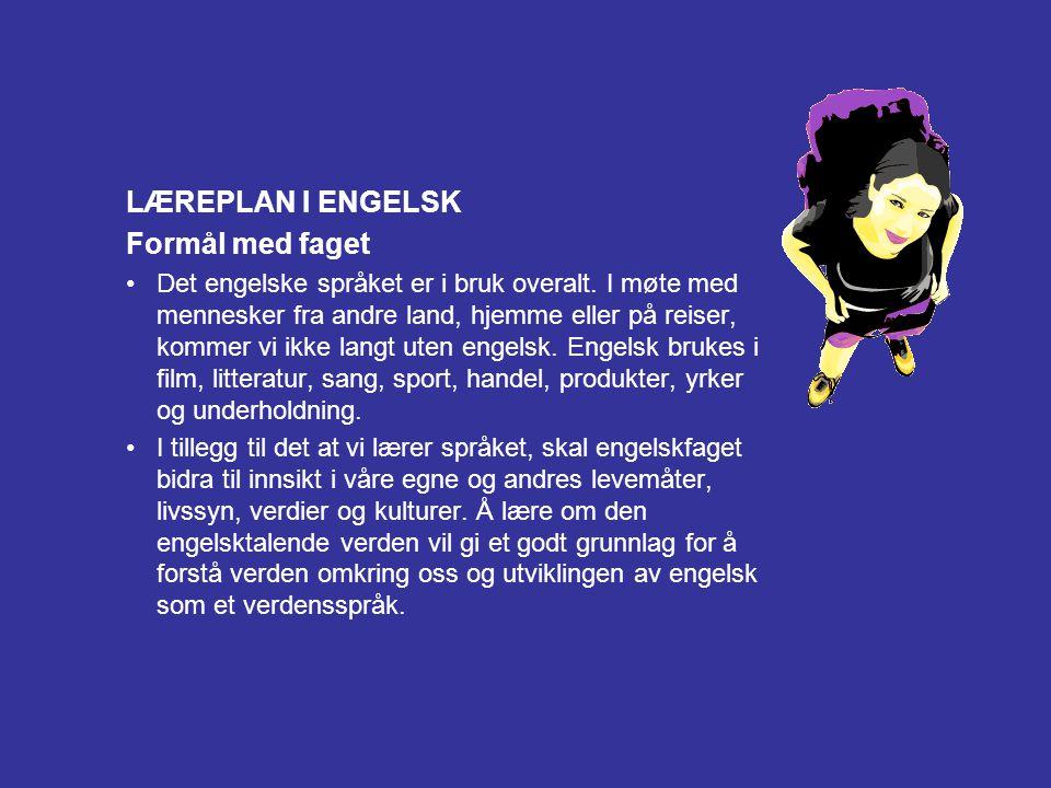 LÆREPLAN I ENGELSK Formål med faget •Det engelske språket er i bruk overalt.