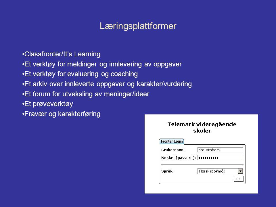 Læringsplattformer •Classfronter/It's Learning •Et verktøy for meldinger og innlevering av oppgaver •Et verktøy for evaluering og coaching •Et arkiv over innleverte oppgaver og karakter/vurdering •Et forum for utveksling av meninger/ideer •Et prøveverktøy •Fravær og karakterføring