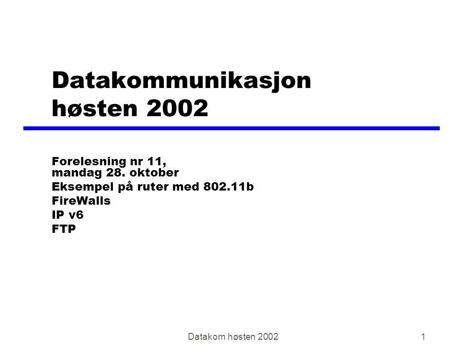 Datakom høsten 20021 Datakommunikasjon høsten 2002 Forelesning nr 11, mandag 28. oktober Eksempel på ruter med 802.11b FireWalls IP v6 FTP