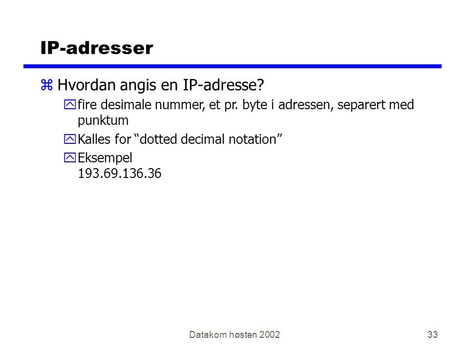 """Datakom høsten 200233 IP-adresser zHvordan angis en IP-adresse? yfire desimale nummer, et pr. byte i adressen, separert med punktum yKalles for """"dotte"""