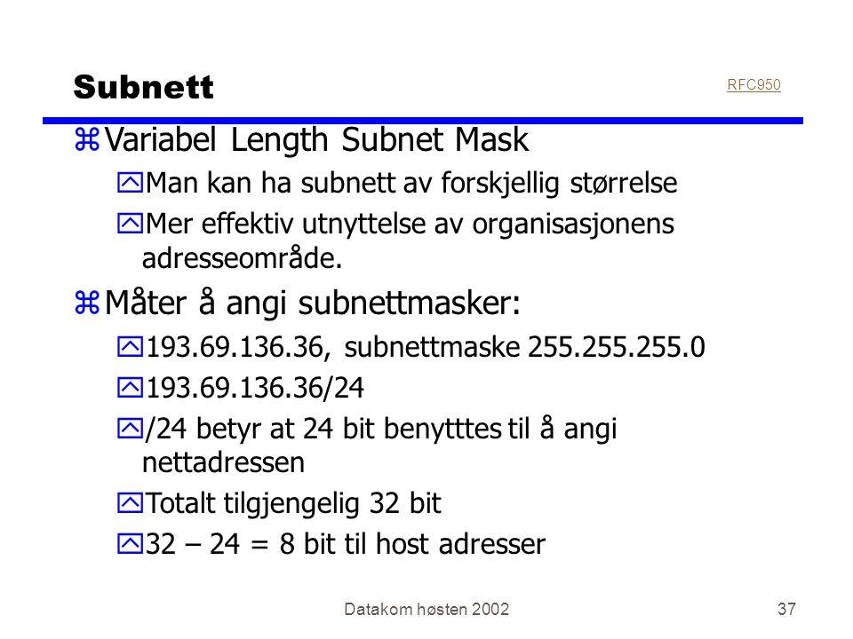Datakom høsten 200237 Subnett zVariabel Length Subnet Mask yMan kan ha subnett av forskjellig størrelse yMer effektiv utnyttelse av organisasjonens ad