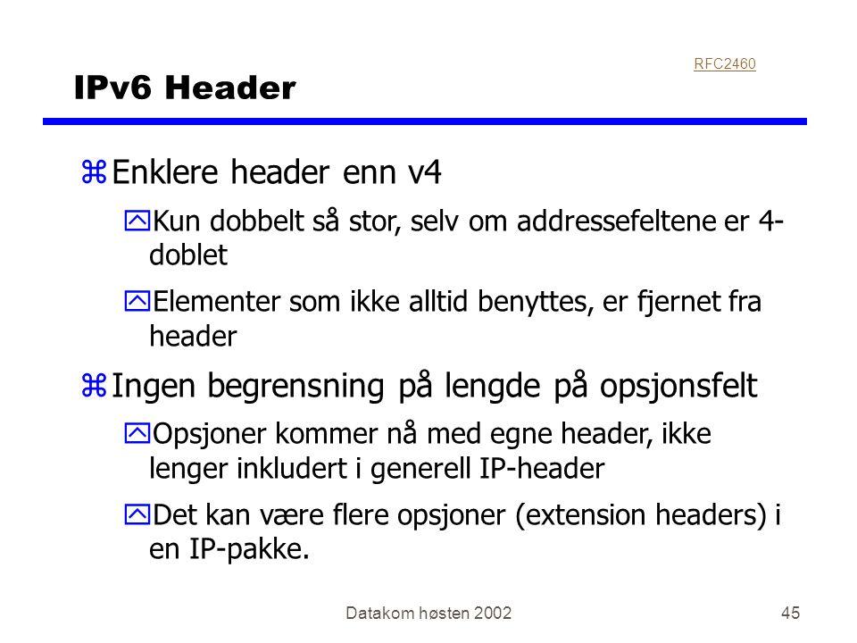 Datakom høsten 200245 IPv6 Header zEnklere header enn v4 yKun dobbelt så stor, selv om addressefeltene er 4- doblet yElementer som ikke alltid benytte