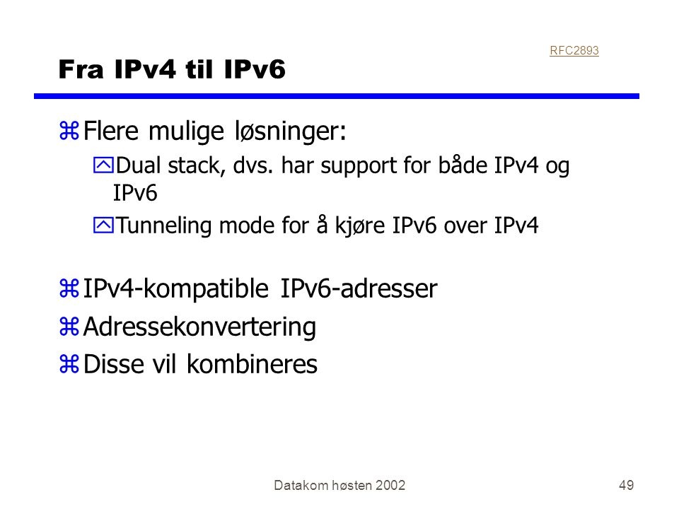 Datakom høsten 200249 Fra IPv4 til IPv6 zFlere mulige løsninger: yDual stack, dvs. har support for både IPv4 og IPv6 yTunneling mode for å kjøre IPv6