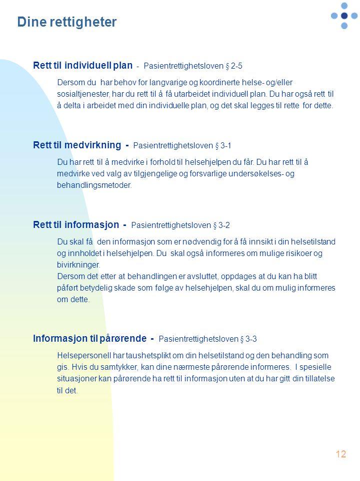 12 Dine rettigheter Rett til individuell plan - Pasientrettighetsloven § 2-5 Dersom du har behov for langvarige og koordinerte helse- og/eller sosialt