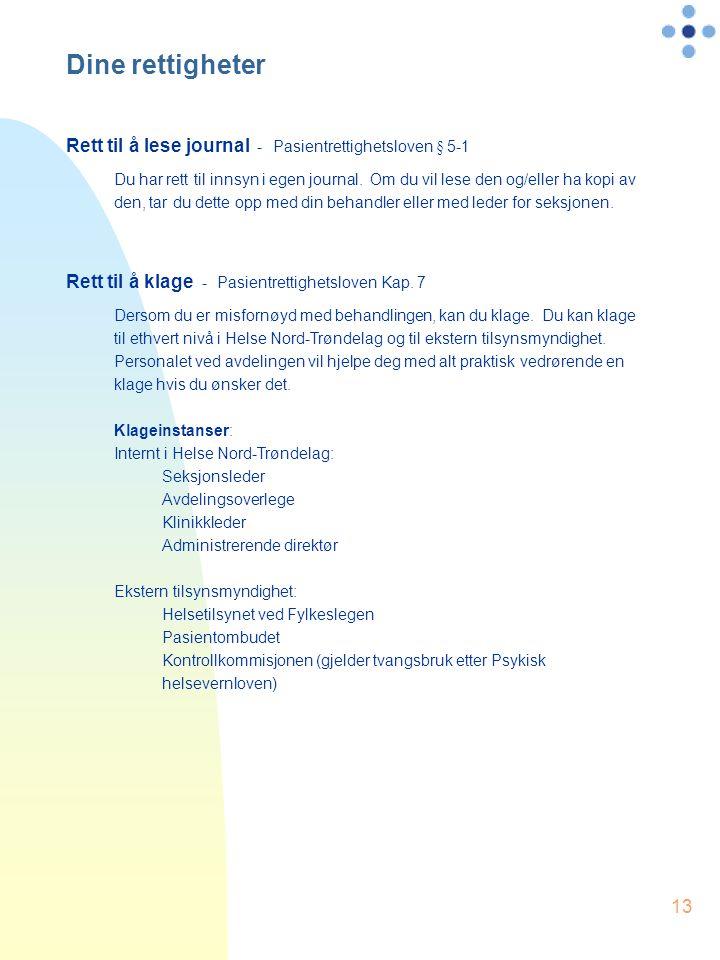 13 Dine rettigheter Rett til å lese journal - Pasientrettighetsloven § 5-1 Du har rett til innsyn i egen journal. Om du vil lese den og/eller ha kopi
