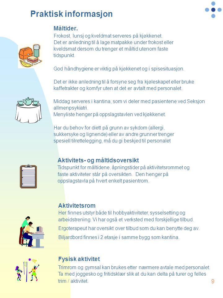 9 Aktivitets- og måltidsoversikt Tidspunkt for måltidene, åpningstider på aktivitetsrommet og faste aktiviteter står på oversikten. Den henger på opps