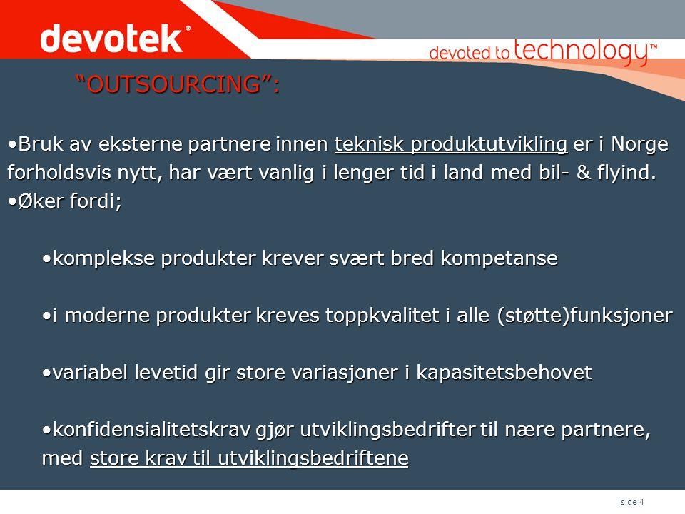 """side 4 """"OUTSOURCING"""": •Bruk av eksterne partnere innen teknisk produktutvikling er i Norge forholdsvis nytt, har vært vanlig i lenger tid i land med b"""