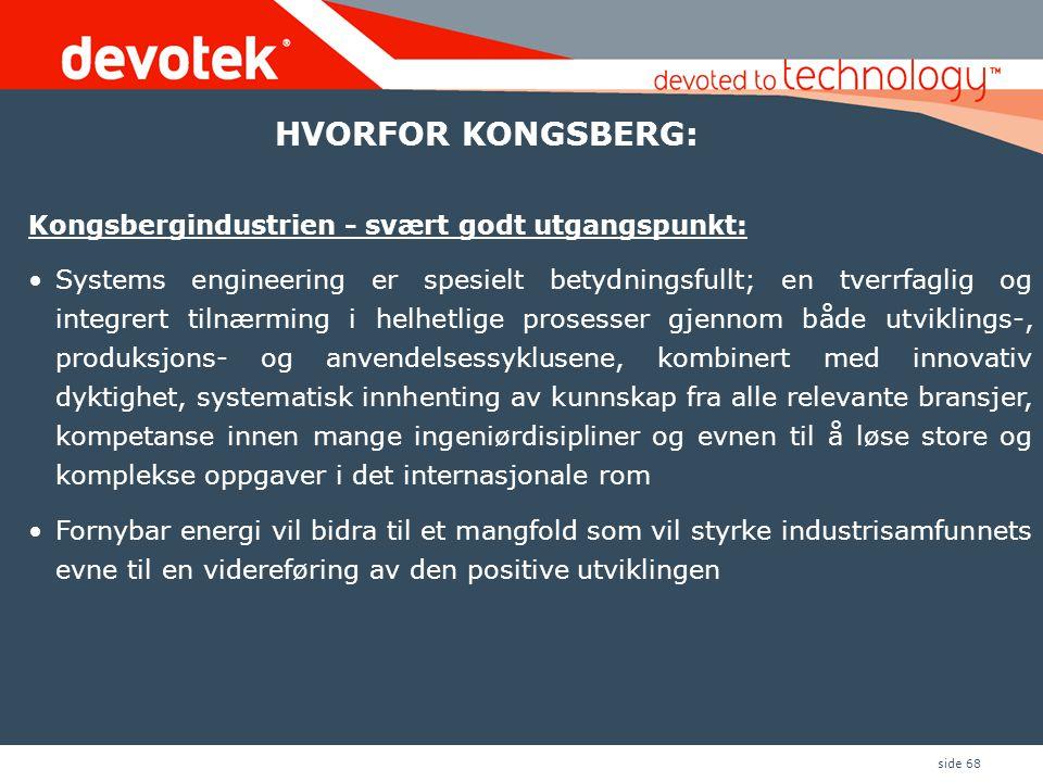side 68 Kongsbergindustrien - svært godt utgangspunkt: •Systems engineering er spesielt betydningsfullt; en tverrfaglig og integrert tilnærming i helh
